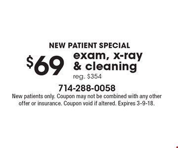 New patient special. $69 exam, x-ray & cleaning. Reg. $354. New patients only. Coupon may not be combined with any other offer or insurance. Coupon void if altered. Expires 3-9-18.