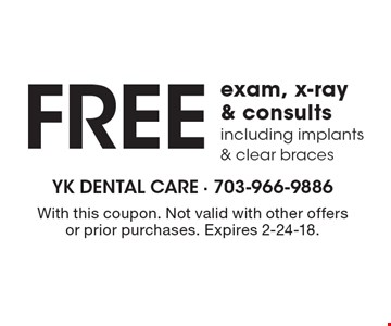 Free exam, x-ray & consults including implants & clear braces. With this coupon. Not valid with other offers or prior purchases. Expires 2-24-18.