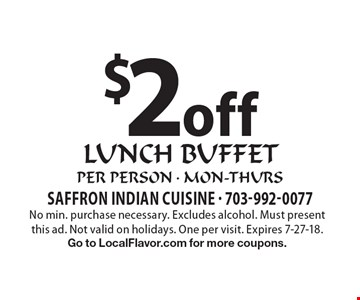 $2 off lunch buffet per person - mon-thurs. No min. purchase necessary. Excludes alcohol. Must present this ad. Not valid on holidays. One per visit. Expires 7-27-18. Go to LocalFlavor.com for more coupons.