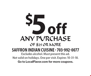 $5 off any purchase of $25 or more. Excludes alcohol. Must present this ad.Not valid on holidays. One per visit. Expires 10-31-18. Go to LocalFlavor.com for more coupons.