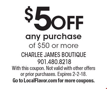 $5 OFF any purchase of $50 or more. With this coupon. Not valid with other offers or prior purchases. Expires 2-2-18. Go to LocalFlavor.com for more coupons.