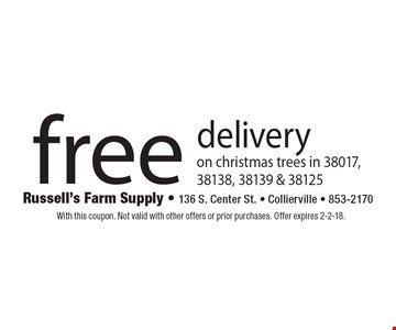 Free delivery on christmas trees in 38017, 38138, 38139 & 38125. With this coupon. Not valid with other offers or prior purchases. Offer expires 2-2-18.