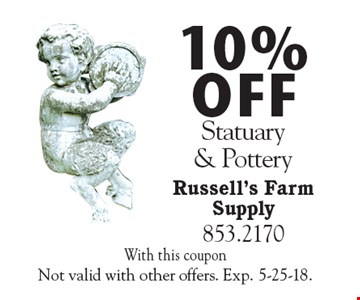 10% off Statuary & Pottery. With this coupon Not valid with other offers. Exp. 5-25-18.