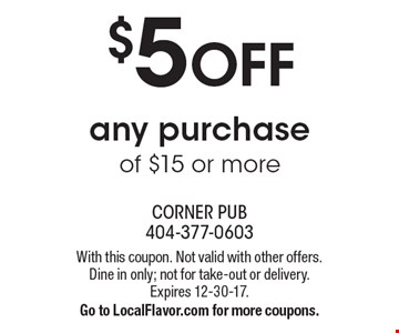 $5 off any purchase of $15 or more. With this coupon. Not valid with other offers. Dine in only; not for take-out or delivery. Expires 12-30-17. Go to LocalFlavor.com for more coupons.