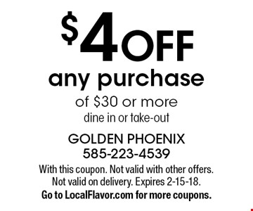 $4 OFF any purchase of $30 or more. dine in or take-out. With this coupon. Not valid with other offers. Not valid on delivery. Expires 2-15-18. Go to LocalFlavor.com for more coupons.