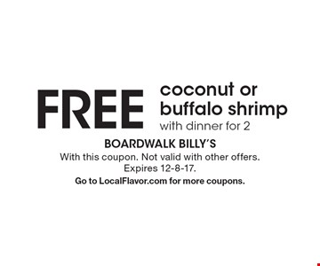 FREE coconut or buffalo shrimp with dinner for 2. With this coupon. Not valid with other offers. Expires 12-8-17. Go to LocalFlavor.com for more coupons.