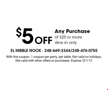 $5 Off Any Purchase of $25 or more. Dine in only. With this coupon. 1 coupon per party, per table. Not valid on holidays. Not valid with other offers or purchases. Expires 12-1-17.