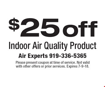 $25off Indoor Air Quality Product. Please present coupon at time of service. Not valid with other offers or prior services. Expires 7-9-18.