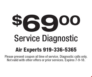 $69.00 Service Diagnostic. Please present coupon at time of service. Diagnostic calls only. Not valid with other offers or prior services. Expires 7-9-18.