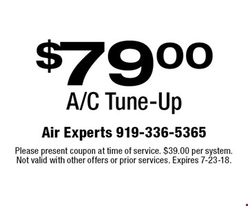 $79.00 A/C Tune-Up. Please present coupon at time of service. $39.00 per system. Not valid with other offers or prior services. Expires 7-23-18.