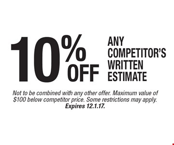 10% OFF any competitor's written estimate. Not to be combined with any other offer. Maximum value of $100 below competitor price. Some restrictions may apply. Expires 12.1.17.