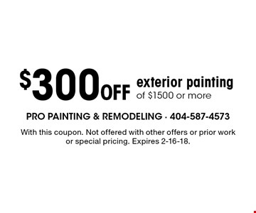 $300 off exterior painting of $1500 or more. With this coupon. Not offered with other offers or prior work or special pricing. Expires 2-16-18.