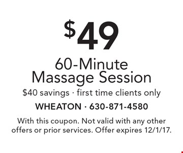 $49 60-Minute Massage Session. $40 savings. First time clients only. With this coupon. Not valid with any other offers or prior services. Offer expires 12/1/17.