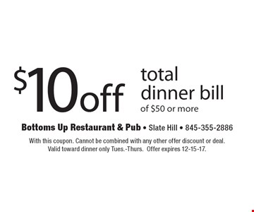 $10 off total dinner bill of $50 or more. With this coupon. Cannot be combined with any other offer discount or deal. Valid toward dinner only Tues.-Thurs.Offer expires 12-15-17.
