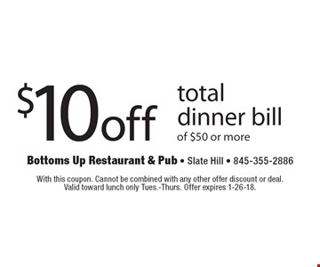 $10 off total dinner bill of $50 or more. With this coupon. Cannot be combined with any other offer discount or deal. Valid toward lunch only Tues.-Thurs. Offer expires 1-26-18.