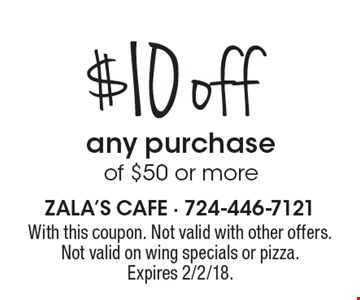 $10 off any purchase of $50 or more. With this coupon. Not valid with other offers. Not valid on wing specials or pizza. Expires 2/2/18.