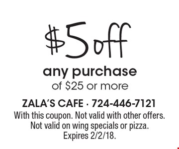 $5 off any purchase of $25 or more. With this coupon. Not valid with other offers. Not valid on wing specials or pizza. Expires 2/2/18.