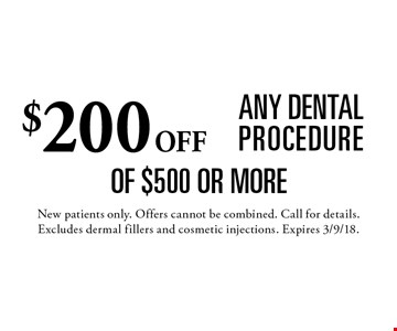 $200 off any dental procedure of $500 or more. New patients only. Offers cannot be combined. Call for details. Excludes dermal fillers and cosmetic injections. Expires 3/9/18.