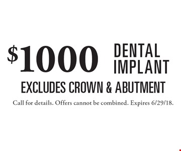 $1000 dental implant Excludes crown & abutment. Call for details. Offers cannot be combined. Expires 6/29/18.