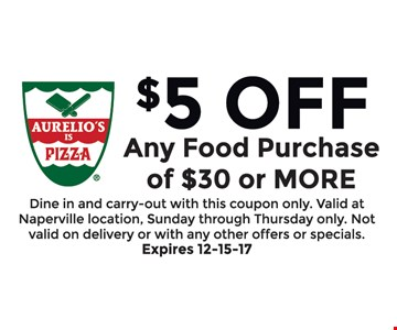 $5.00 Off any food purchase of $30 or more. Dine in and carry-out with this coupon only. Valid at Naperville location. Sunday through Thursday only. Not valid on delivery  or with any other offers or specials. Expires 12-15-17.