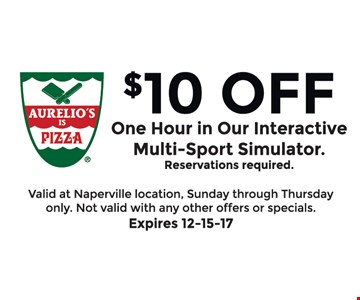 $10 Off One Hour in Our Interactive Multi-Sport Simulator. Reservations required. Valid at Naperville location. Sunday through Thursday only. Not valid on delivery  or with any other offers or specials. Expires 12-15-17.