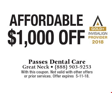 Affordable! $1,000 off invisalign. With this coupon. Not valid with other offers or prior services. Offer expires 5-11-18.