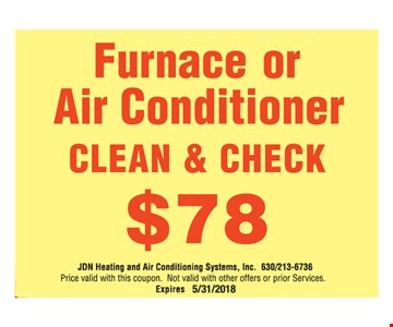 $78 furnace of air conditioner clean & check.