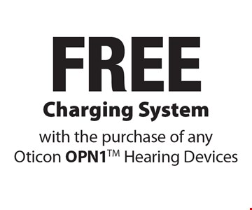 Free Charging System with the purchase of any Oticon OPN1 Hearing Devices.