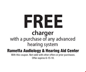 FREE charger with a purchase of any advanced hearing system. With this coupon. Not valid with other offers or prior purchases. Offer expires 6-15-18.