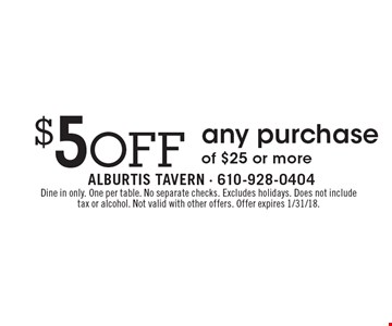 $5 off any purchase of $25 or more. Dine in only. One per table. No separate checks. Excludes holidays. Does not include tax or alcohol. Not valid with other offers. Offer expires 1/31/18.