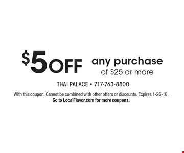 $5 OFF any purchase of $25 or more. With this coupon. Cannot be combined with other offers or discounts. Expires 1-26-18. Go to LocalFlavor.com for more coupons.
