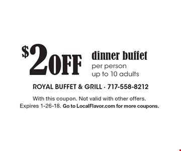 $2 Off dinner buffet per person - up to 10 adults. With this coupon. Not valid with other offers. Expires 1-26-18. Go to LocalFlavor.com for more coupons.