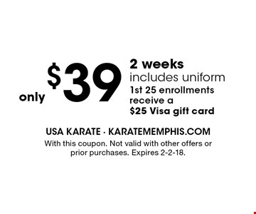 $39 2 weeks includes uniform 1st 25 enrollments receive a $25 Visa gift card. With this coupon. Not valid with other offers or prior purchases. Expires 2-2-18.