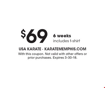 $69 6 weeks includes t-shirt. With this coupon. Not valid with other offers or prior purchases. Expires 3-30-18.