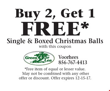 FREE* Single & Boxed Christmas Balls Buy 2, Get 1. with this coupon*Free item of equal or lesser value. May not be combined with any otheroffer or discount. Offer expires 12-15-17.