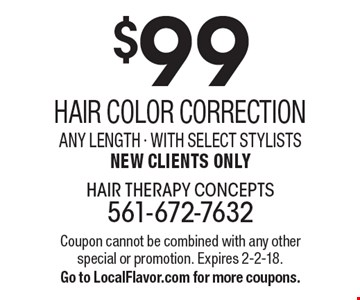 $99 Hair Color correction any length - with select stylists New Clients Only. Coupon cannot be combined with any other special or promotion. Expires 2-2-18. Go to LocalFlavor.com for more coupons.