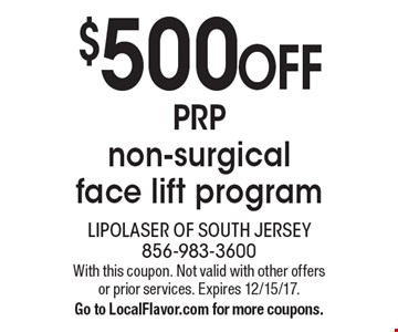 $500 OFF PRP non-surgical face lift program. With this coupon. Not valid with other offers or prior services. Expires 12/15/17. Go to LocalFlavor.com for more coupons.