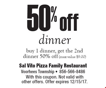 50% off dinner. Buy 1 dinner, get the 2nd dinner 50% off (max value $9.00). With this coupon. Not valid with other offers. Offer expires 12/15/17.