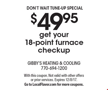 $49.95 get your 18-point furnace checkup. With this coupon. Not valid with other offers or prior services. Expires 12/8/17. Go to LocalFlavor.com for more coupons.