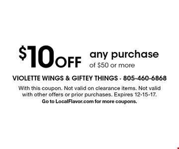 $10 Off any purchase of $50 or more. With this coupon. Not valid on clearance items. Not valid with other offers or prior purchases. Expires 12-15-17. Go to LocalFlavor.com for more coupons.