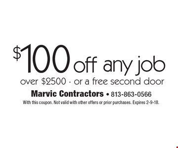 $100 off any job over $2500 - or a free second door. With this coupon. Not valid with other offers or prior purchases. Expires 2-9-18.