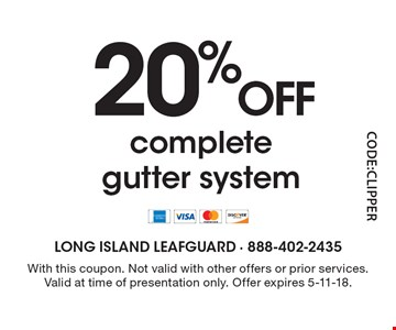 20% OFF complete gutter system. With this coupon. Not valid with other offers or prior services. Valid at time of presentation only. Offer expires 5-11-18.