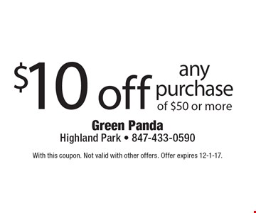 $10 off any purchase of $50 or more. With this coupon. Not valid with other offers. Offer expires 12-1-17.