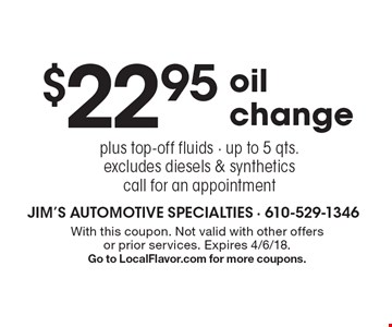 $22.95oil change plus top-off fluids - up to 5 qts.excludes diesels & syntheticscall for an appointment. With this coupon. Not valid with other offers or prior services. Expires 4/6/18.Go to LocalFlavor.com for more coupons.