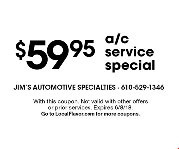 $59.95 a/c service special. With this coupon. Not valid with other offers or prior services. Expires 6/8/18. Go to LocalFlavor.com for more coupons.