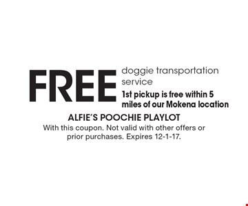 Free doggie transportation service. 1st pickup is free within 5 miles of our Mokena location. With this coupon. Not valid with other offers or prior purchases. Expires 12-1-17.
