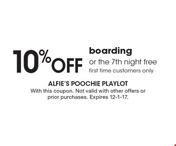 10% OFF boarding or the 7th night free. First time customers only. With this coupon. Not valid with other offers or prior purchases. Expires 12-1-17.