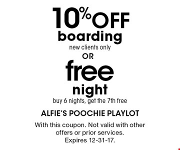 free night buy 6 nights, get the 7th free. 10%OFF boarding new clients only. With this coupon. Not valid with other offers or prior services. Expires 12-31-17.