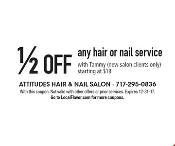 1/2 OFF any hair or nail service with Tammy (new salon clients only) starting at $19. With this coupon. Not valid with other offers or prior services. Expires 12-31-17. Go to LocalFlavor.com for more coupons.