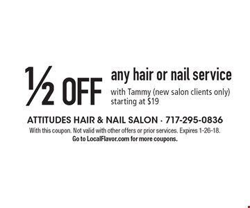 1/2 OFF any hair or nail service with Tammy (new salon clients only) starting at $19. With this coupon. Not valid with other offers or prior services. Expires 1-26-18. Go to LocalFlavor.com for more coupons.